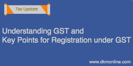 Understanding GST and Key Points for Registration in GST