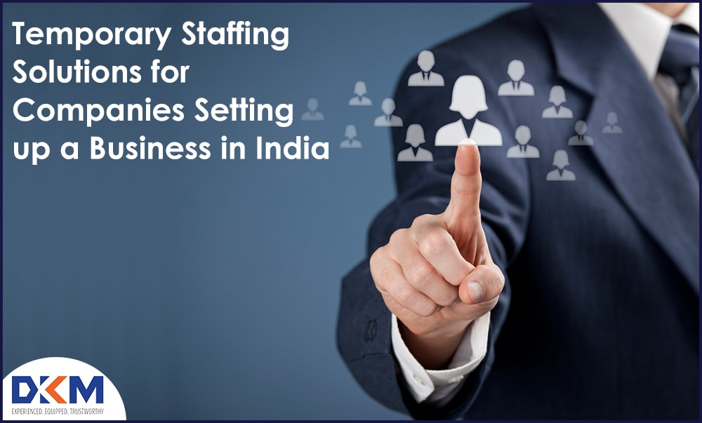 Temporary Staffing Solutions for Companies Setting up a Business in India