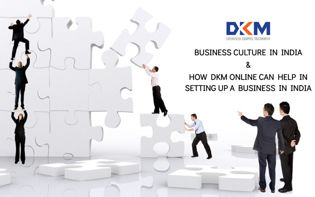 Business Culture in India & How DKM Online can help in Setting up a Business in India
